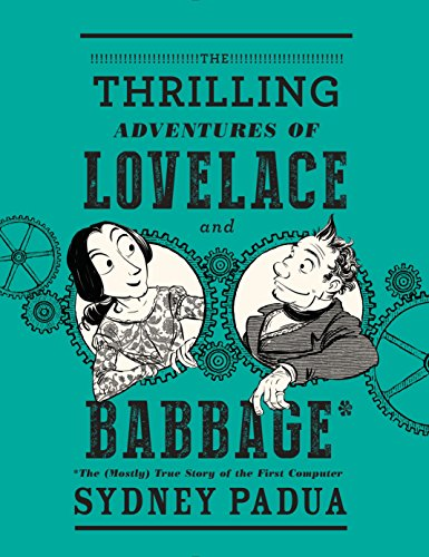 9780307908278: The Thrilling Adventures of Lovelace and Babbage: The (Mostly) True Story of the First Computer (Pantheon Graphic Novels)
