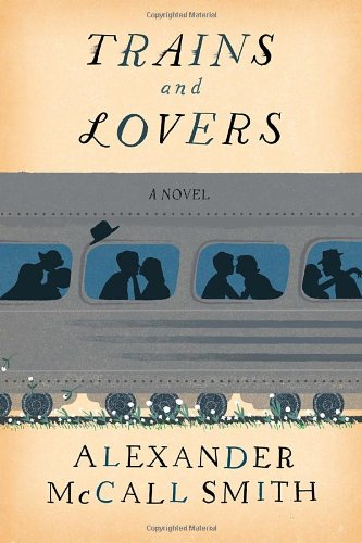 Trains and Lovers: A Novel (9780307908544) by Alexander McCall Smith
