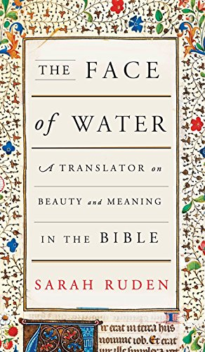 The Face of Water: A Translator on Beauty and Meaning in the Bible: Sarah Ruden