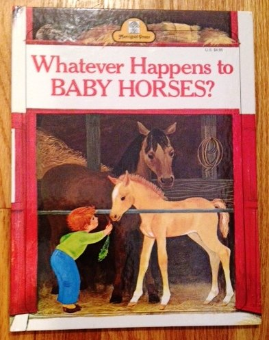 Whatever Happens to Baby Horses? (030790962X) by Bill Hall