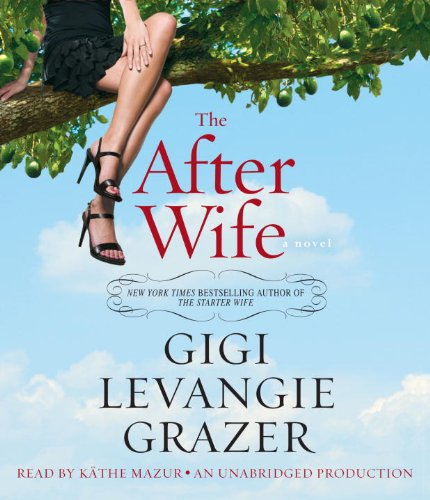 The After Wife: A Novel: Grazer, Gigi Levangie