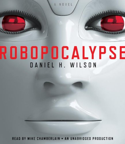 Robopocalypse: Daniel H. Wilson