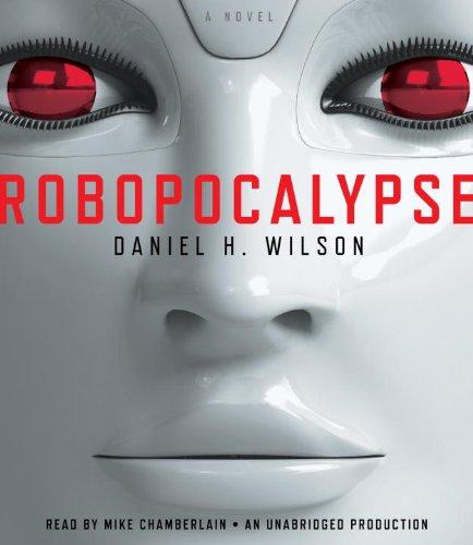 9780307913906: Robopocalypse: A Novel