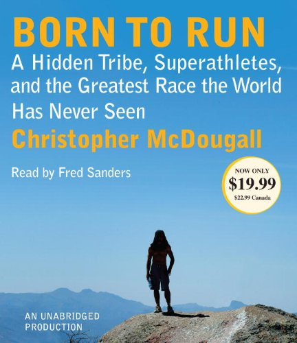 9780307914552: Born to Run: A Hidden Tribe, Superathletes, and the Greatest Race the World Has Never Seen