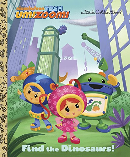 9780307929952: Find the Dinosaurs! (Team Umizoomi) (Little Golden Book)