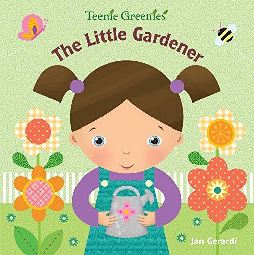 The Little Gardener (Teenie Greenies) (0307930416) by Jan Gerardi