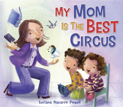 My Mom Is the Best Circus: Powell, Luciana Navarro