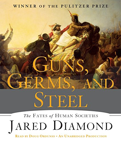 Guns, Germs, and Steel: The Fates of: Diamond, Jared
