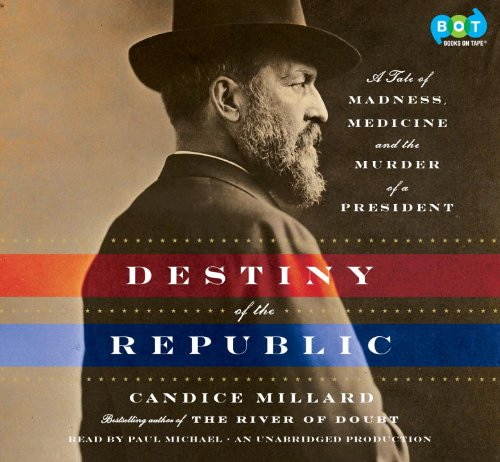 9780307939678: Destiny of the Republic: A Tale of Madness, Medicine and the Murder of a President