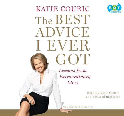 9780307943316: The Best Advice I Ever Got: Lessons from Extraordinary Lives