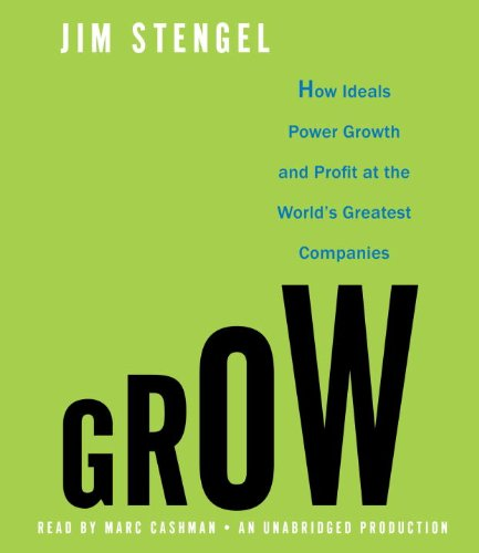 9780307944153: Grow: How Ideals Power Growth and Profit at the World's Greatest Companies