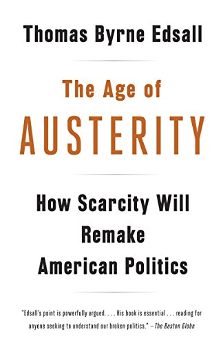 9780307946454: The Age of Austerity: How Scarcity Will Remake American Politics