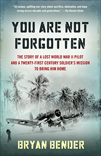 9780307946461: You Are Not Forgotten: The Story of a Lost World War II Pilot and a Twenty-First-Century Soldier's Mission to Bring Him Home