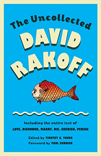 9780307946478: The Uncollected David Rakoff: Including the Entire Text of Love, Dishonor, Marry, Die, Cherish, Perish (Anchor Books Original)