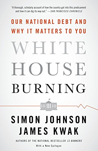 9780307947642: White House Burning: Our National Debt and Why It Matters to You