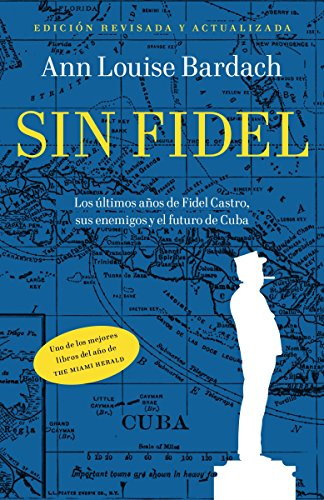 9780307947758: Sin Fidel: Los ultimos anos de Fidel Castro, sus enemigos y el futuro de Cuba (Spanish Edition)