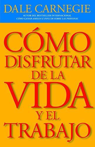 Cómo disfrutar de la vida y el trabajo (Spanish Edition): Dale Carnegie