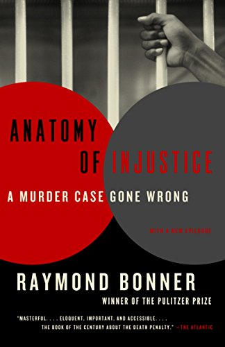 Anatomy of Injustice: A Murder Case Gone Wrong: Raymond Bonner