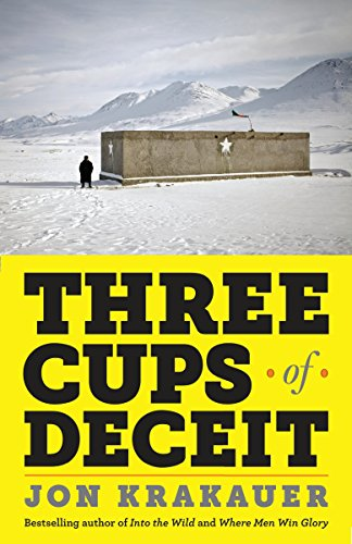 Three Cups of Deceit: How Greg Mortenson, Humanitarian Hero, Lost His Way