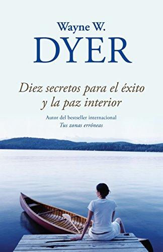 Diez secretos para el exito y la: Dyer, Wayne W.;