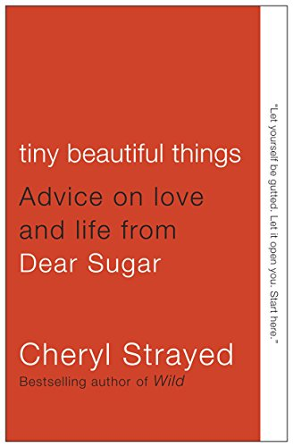 Tiny Beautiful Things: Advice on Love and