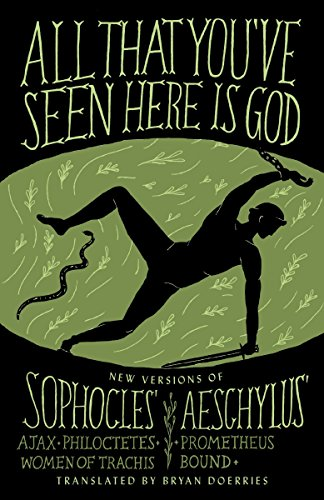 9780307949738: All That You've Seen Here Is God: New Versions of Four Greek Tragedies Sophocles' Ajax, Philoctetes, Women of Trachis; Aeschylus' Prometheus Bound (A Vintage original)