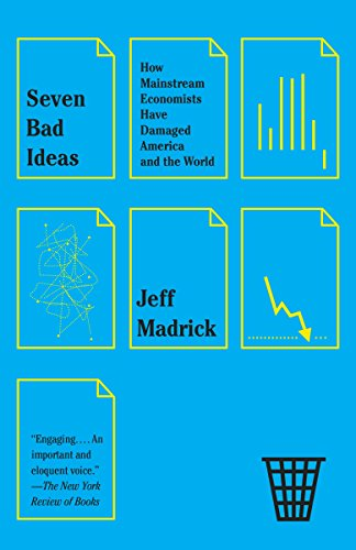 9780307950727: Seven Bad Ideas: How Mainstream Economists Have Damaged America and the World