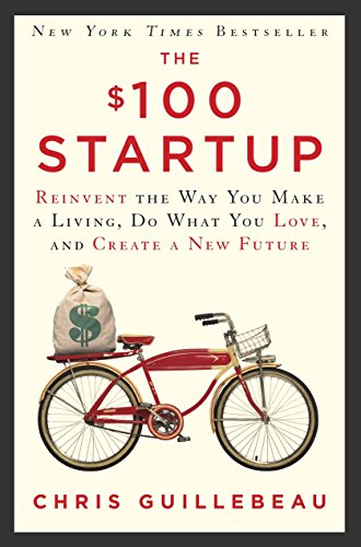 9780307951526: The $100 Startup: Reinvent the Way You Make a Living, Do What You Love, and Create a New Future