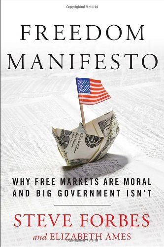 Freedom Manifesto: Why Free Markets Are Moral and Big Government Isn't: Forbes, Steve; Ames, ...