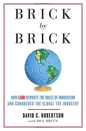 Brick by Brick: How LEGO Rewrote the: Robertson, David, Breen,