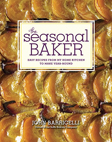 9780307951878: The Seasonal Baker: Easy Recipes from My Home Kitchen to Make Year-round