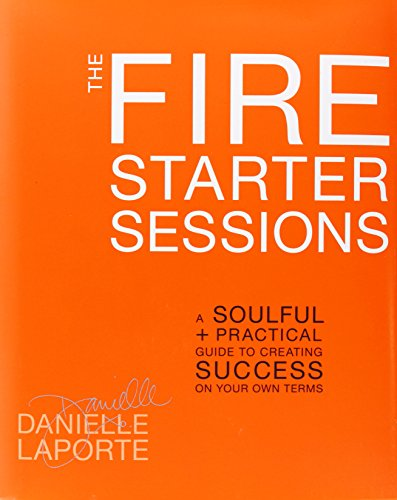 9780307952103: The Fire Starter Sessions: A Soulful + Practical Guide to Creating Success on Your Own Terms