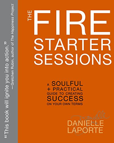 9780307952110: The Fire Starter Sessions: A Soulful + Practical Guide to Creating Success on Your Own Terms