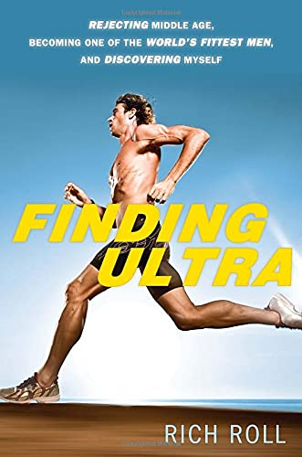 9780307952196: Finding Ultra : Rejecting Middle Age, Becoming One of the World's Fittest Men, and Discovering Myself (Crown Books)