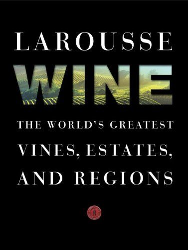 9780307952226: Larousse Wine: The World's Greatest Vines, Estates, and Regions