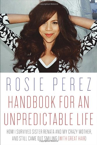 9780307952394: Handbook for an Unpredictable Life: How I Survived Sister Renata and My Crazy Mother, and Still Came Out Smiling (with Great Hair)