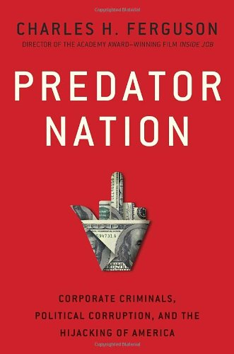 9780307952554: Predator Nation: Corporate Criminals, Political Corruption, and the Hijacking of America