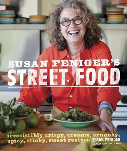9780307952585: Susan Feniger's Street Food: Irresistibly Crispy, Creamy, Crunchy, Spicy, Sticky, Sweet Recipes