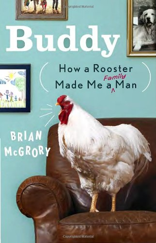 Buddy: How a Rooster Made Me a Family Man: McGrory, Brian