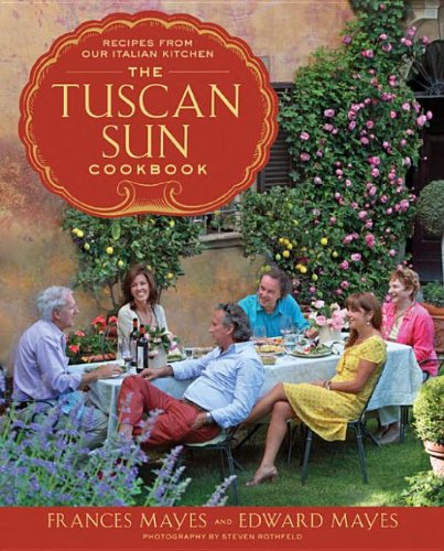 9780307953865: The Tuscan Sun Cookbook: Recipes from Our Italian Kitchen