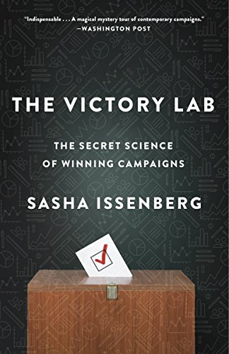 The Victory Lab: The Secret Science of Winning Campaigns: Issenberg, Sasha