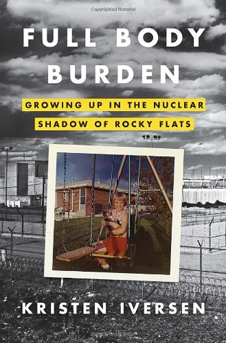 9780307955630: Full Body Burden: Growing Up in the Nuclear Shadow of Rocky Flats