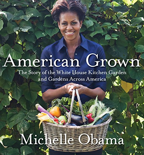American Grown : How the White House Kitchen Garden Inspires Families, Schools, and Communities