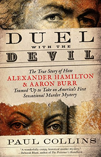 9780307956460: Duel with the Devil: The True Story of How Alexander Hamilton and Aaron Burr Teamed Up to Take on America's First Sensational Murder Mystery