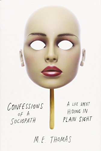 9780307956644: Confessions of a Sociopath: A Life Spent Hiding in Plain Sight