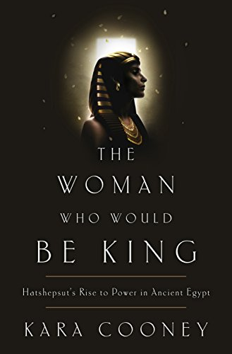 9780307956767: The Woman Who Would Be King: Hatshepsut's Rise to Power in Ancient Egypt