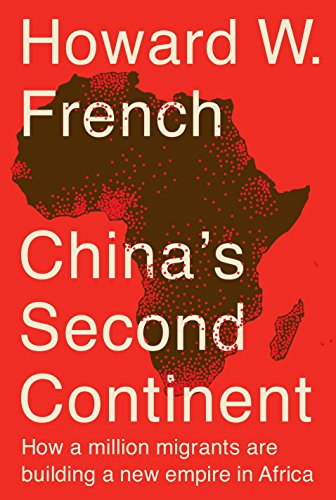 9780307956989: China's Second Continent: How a Million Migrants Are Building a New Empire in Africa