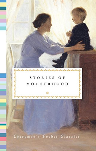 Stories of Motherhood (Everyman's Pocket Classics): Tesdell, Diana Secker