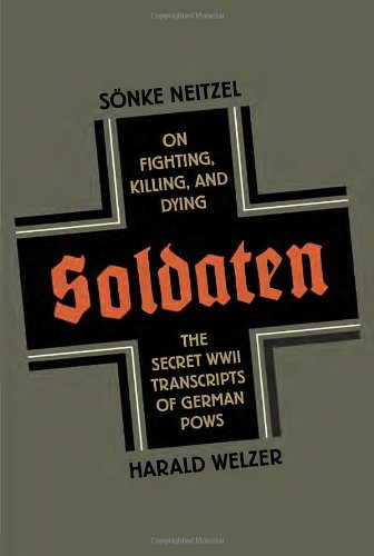Soldaten On Fighting, Killing, and Dying, The: Neitzel, Sonke &