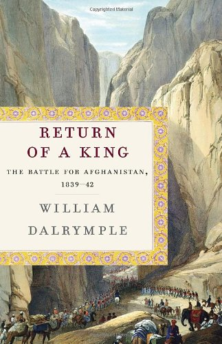 Return of a King. The Battle for Afghanistan 1839-42.